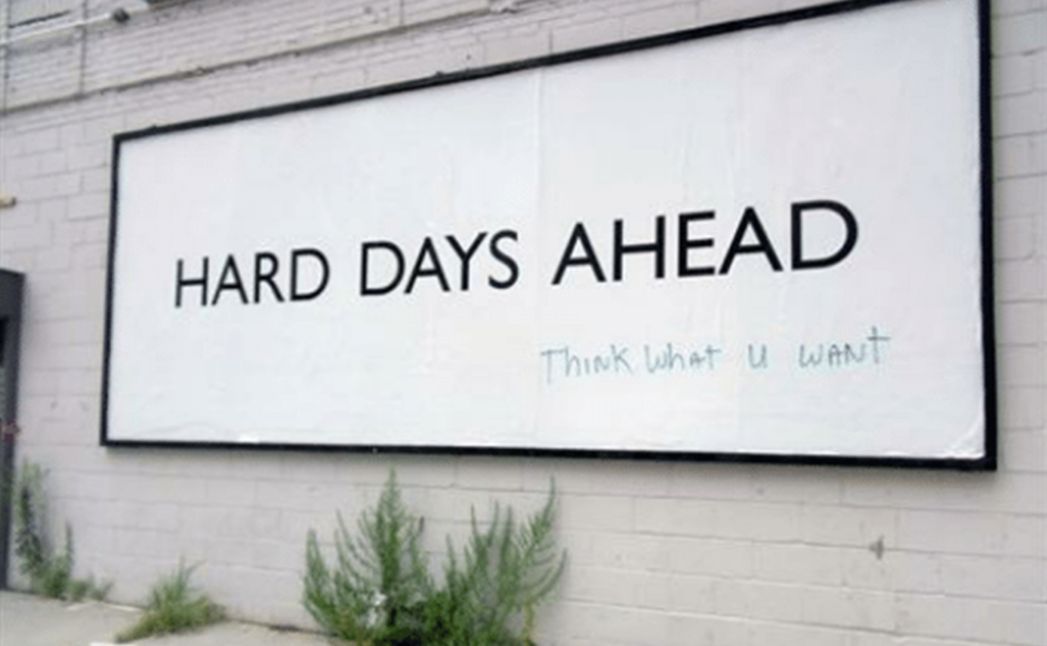 Harder days will come